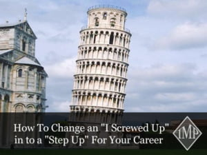 How To Change an I Screwed Up in to a Step Up For Your Career