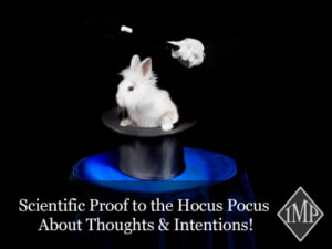 Scientific Proof to the Hocus Pocus About Thoughts & Intentions!