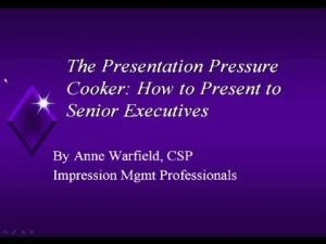 The Presentation Pressure Cooker