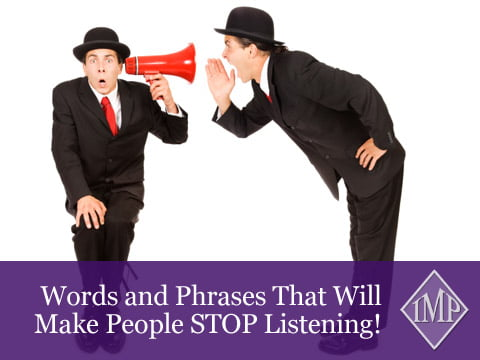Words and Phrases That Will Make People STOP Listening!