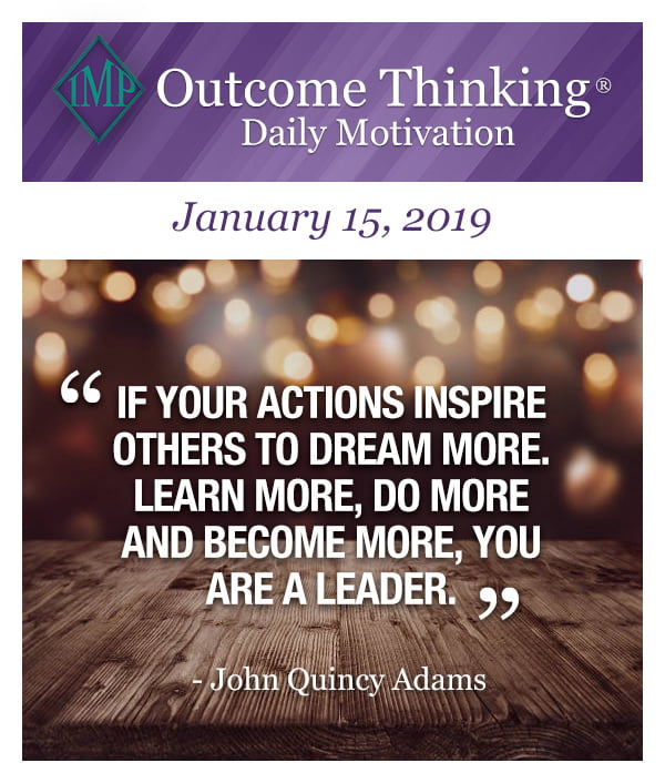 Outcome Thinking Daily Motivation - If your actions inspire others to dream more. Learn more, do more and become more, you are a leader. by John Quincy Adams