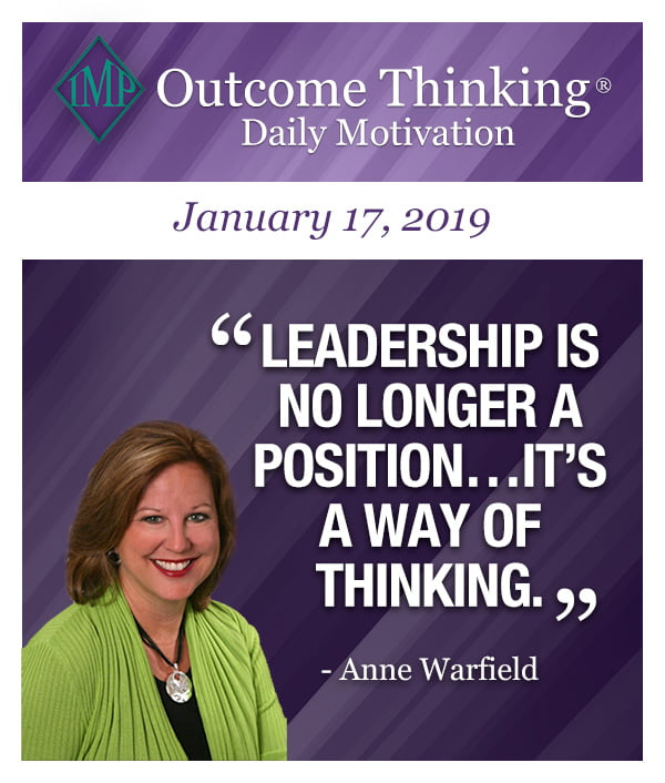 Outcome Thinking Daily Motivation - Leadership is no longer a position…It's a way of thinking. by Anne Warfield