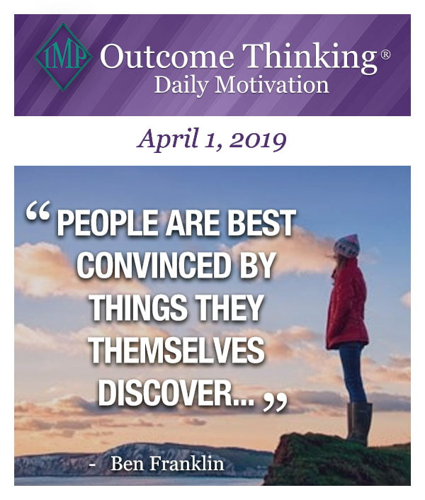 People are best convinced by things they themselves discover... Ben Franklin