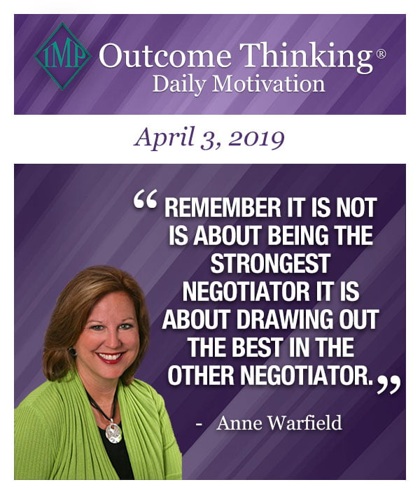 Remember it is not is about being the strongest negotiator it is about drawing out the best in the other negotiator. Anne Warfield