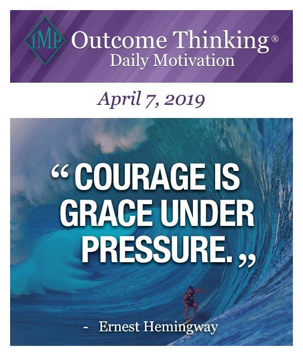Courage is grace under pressure. Ernest Hemingway