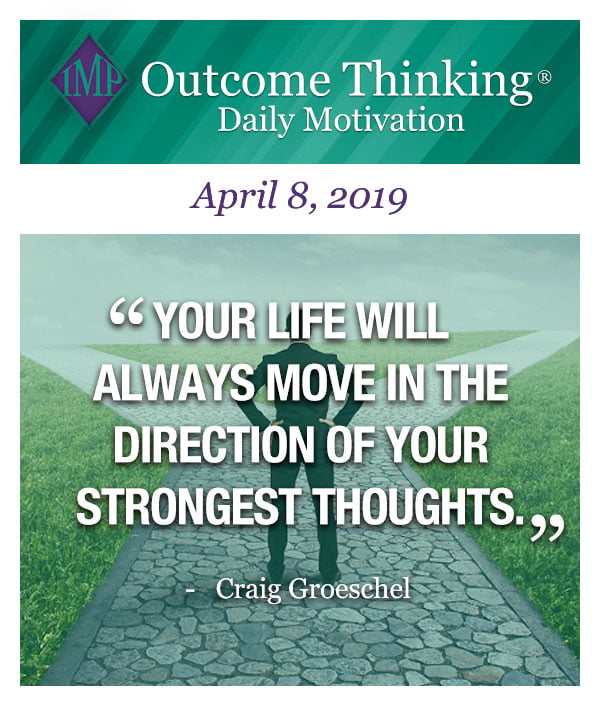 Your life will always move in the direction of your strongest thoughts. Craig Groeschel