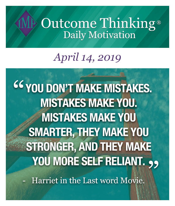 You don't make mistakes. Mistakes make you. Mistakes make you smarter, they make you stronger, and they make you more self reliant. Harriet in the Last word Movie.