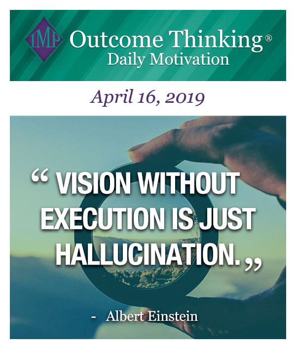 Vision without execution is just hallucination. Albert Einstein