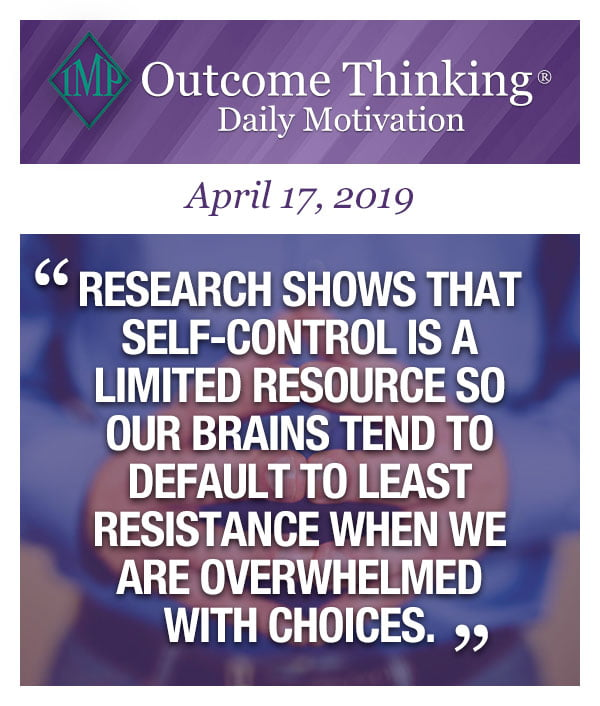 Research shows that self-control is a limited resource so our brains tend to default to least resistance when we are overwhelmed with choices.