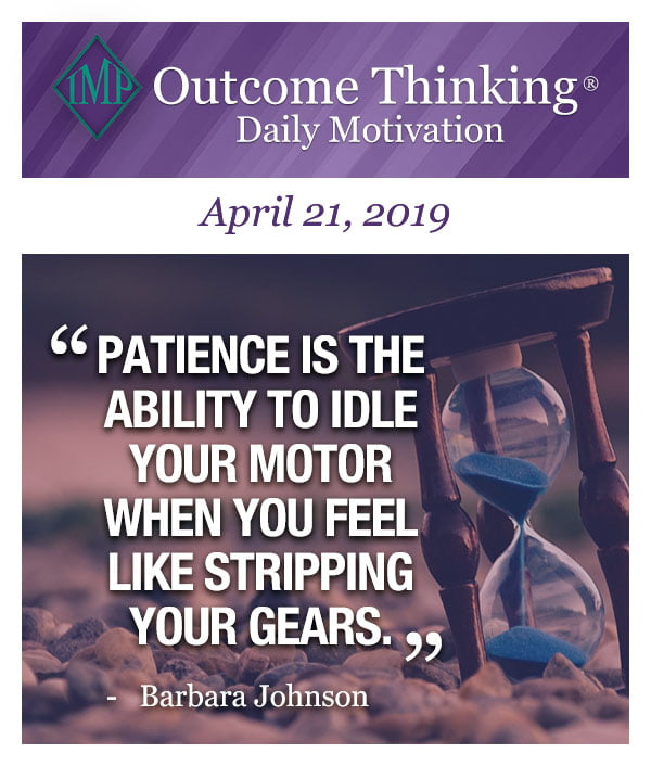 Patience is the ability to idle your motor when you feel like stripping your gears Barbara Johnson