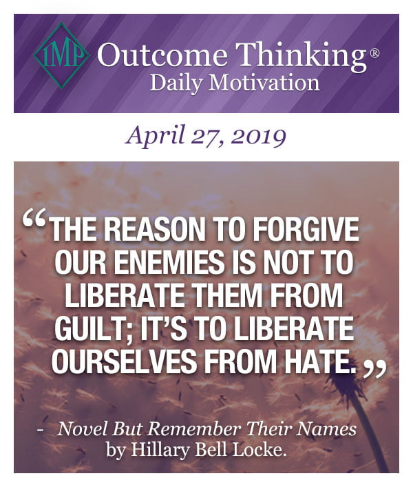 The reason to forgive our enemies is not to liberate them from guilt; it's to liberate ourselves from hate. Novel But Remember Their Names by Hillary Bell Locke.