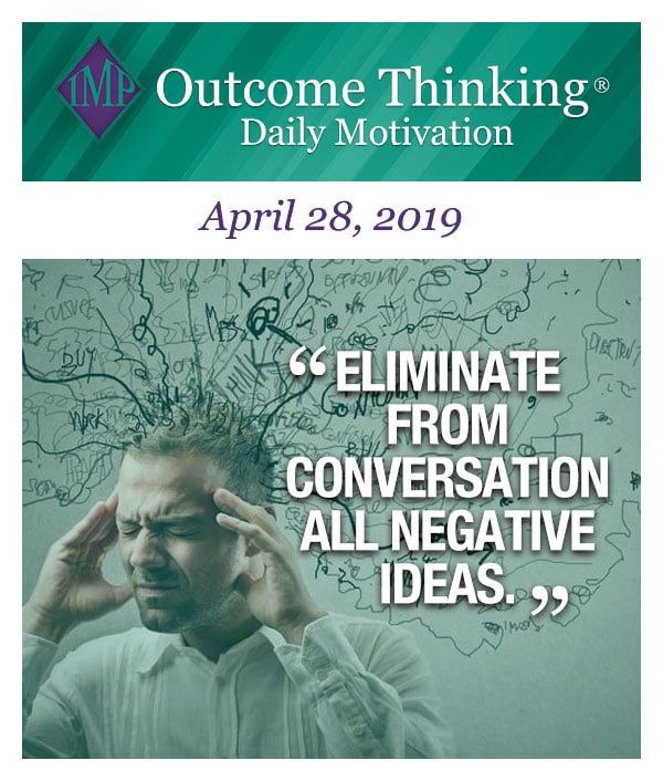 Eliminate from conversation all negative ideas.