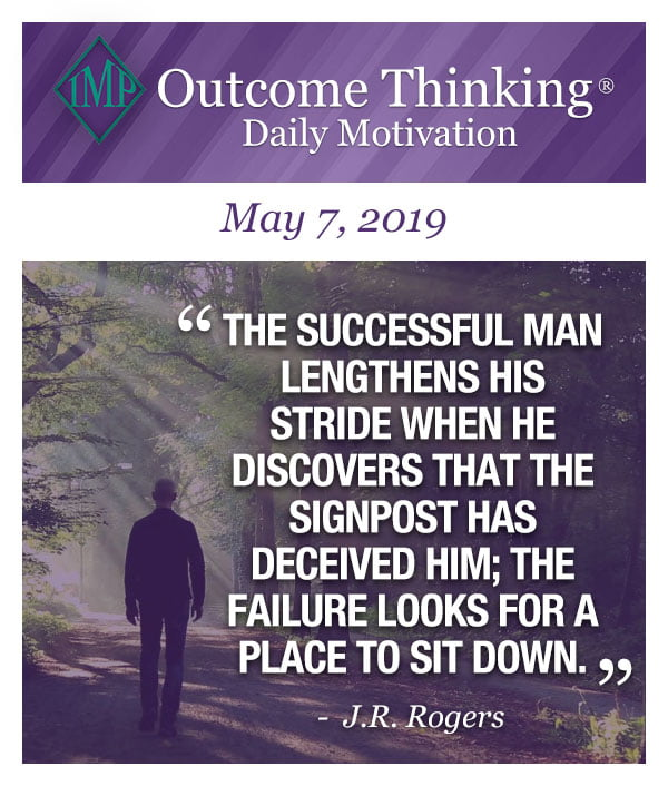 The successful man lengthens his stride when he discovers that the signpost has deceived him; the failure looks for a place to sit down. J.R. Rogers
