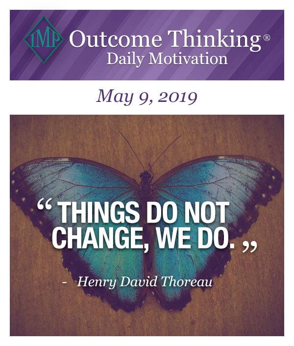 Things do not change, we do. Henry David Thoreau