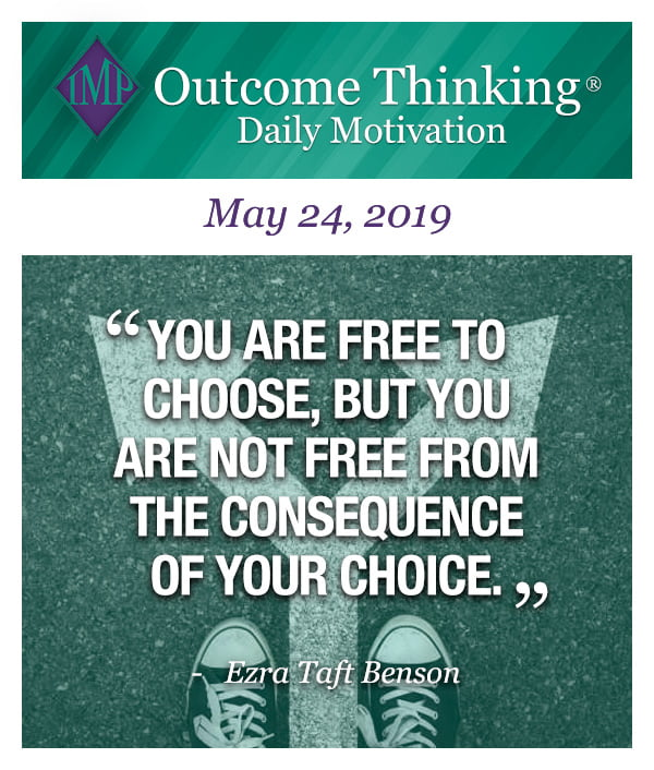 You are free to choose, but you are not free from the consequence of your choice. Ezra Taft Benson