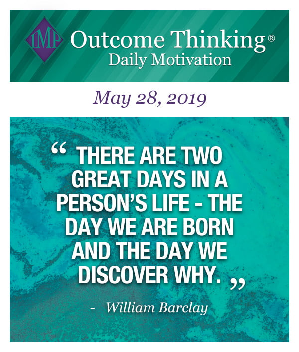 There are two great days in a person's life- the day we are born and the day we discover why. William Barclay
