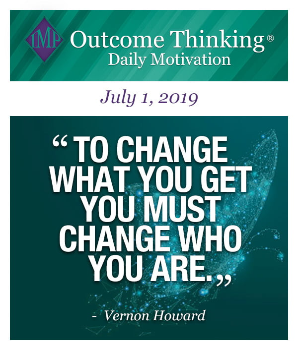 To change what you get you much change who you are. Vernon Howard