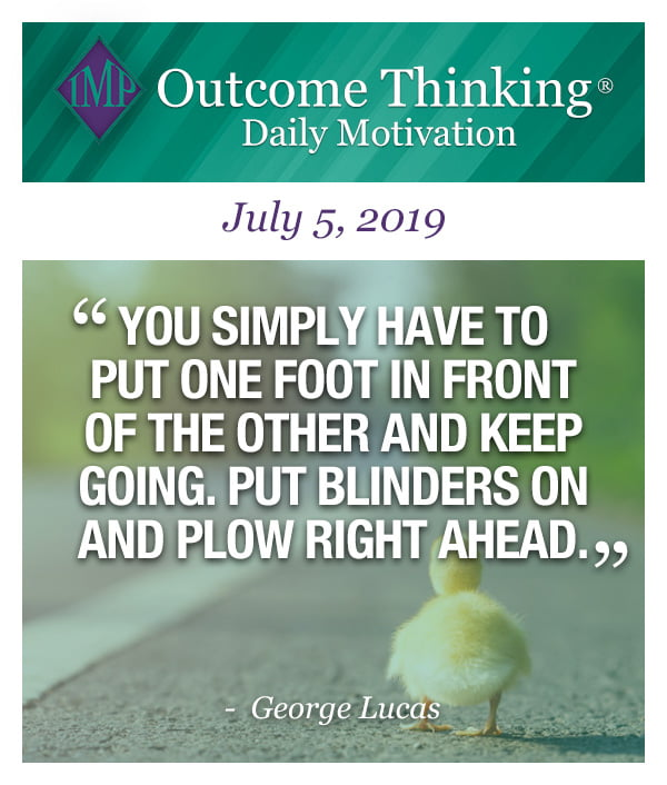 You simply have to put one foot in front of the other and keep going. Put blinders on and plow right ahead. George Lucas