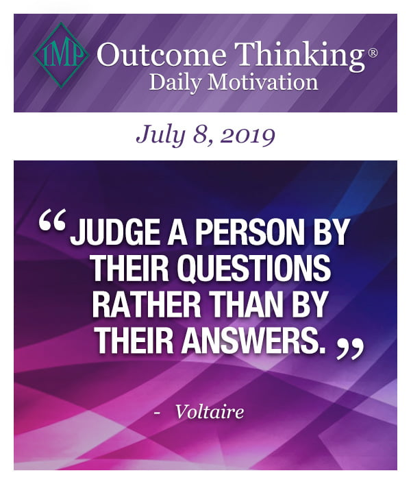Judge a person by their questions rather than by their answers. Voltaire