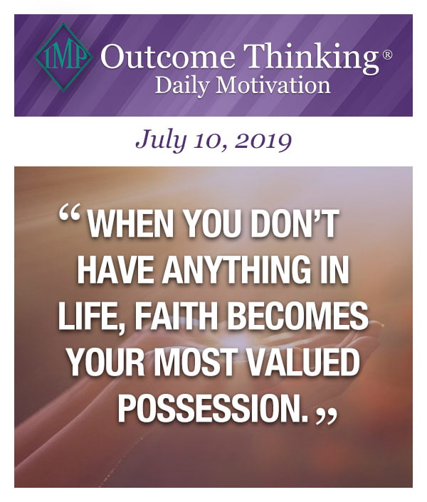 When you don't have anything in life, faith becomes your most valued possession.