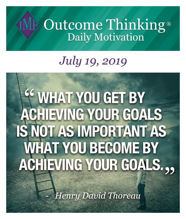 What you get by achieving your goals is not as important as what you become by achieving your goals. Henry David Thoreau
