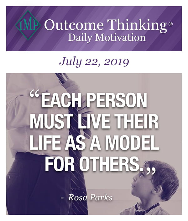 Each person must live their life as a model for others. Rosa Parks