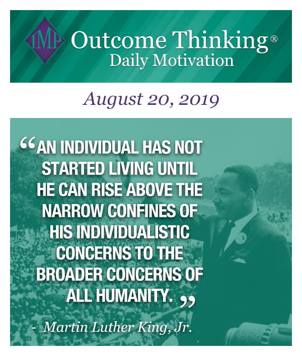 An individual has not started living until he can rise above the narrow confines of his individualistic concerns to the broader concerns of all humanity. MLK
