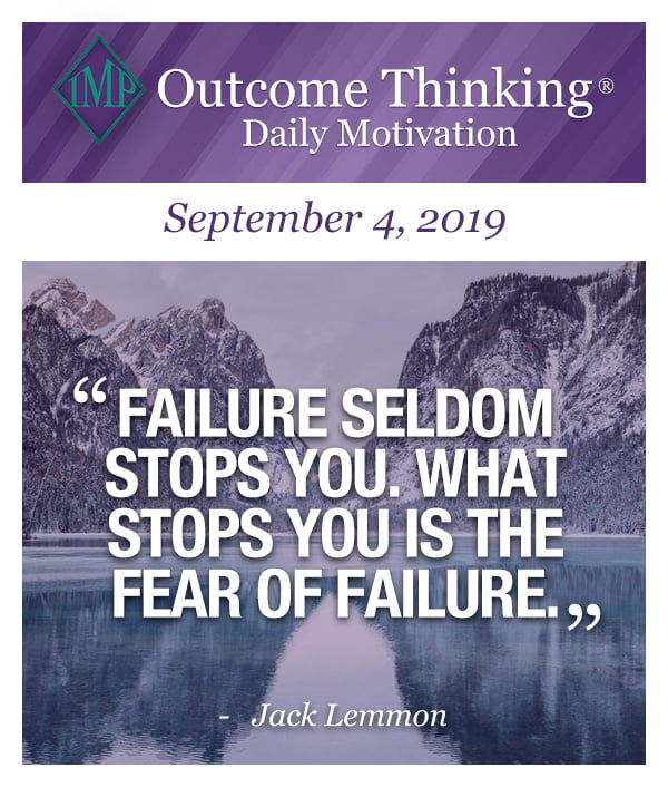 Failure seldom stops you. What stops you is the fear of failure. Jack Lemmon