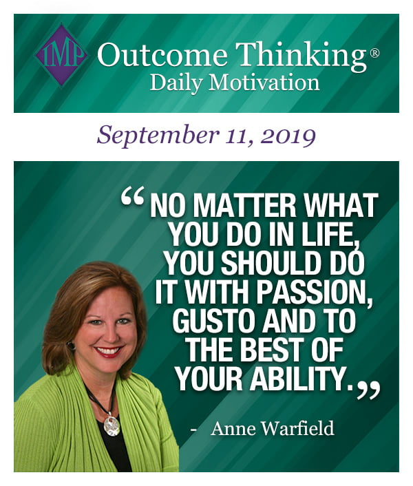 No matter what you do in life, you should do it with passion, gusto and to the best of your ability. Anne Warfield
