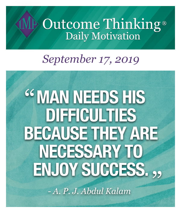 Man needs his difficulties because they are necessary to enjoy success. A. P. J. Abdul Kalam