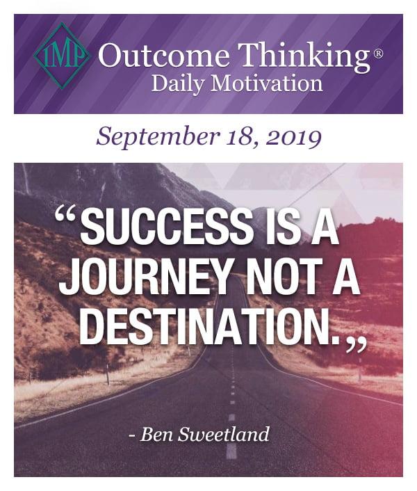 Success is a journey not a destination. Ben Sweetland