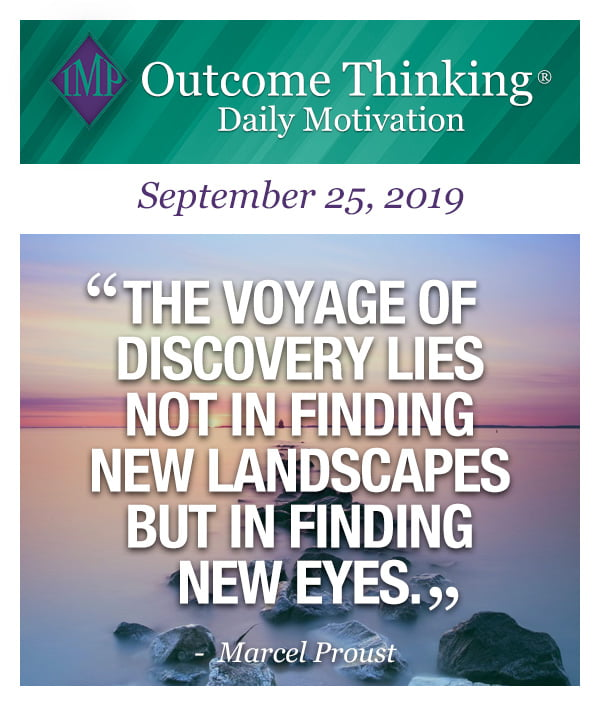 The voyage of discovery lies not in finding new landscapes but in finding new eyes. Marcel Proust