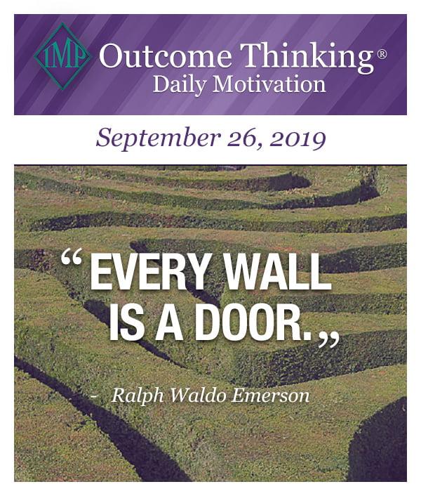 Every wall is a door. Ralph Waldo Emerson
